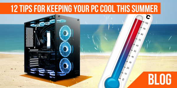 Top 12 Tips on keeping your PC Cool this Summer!