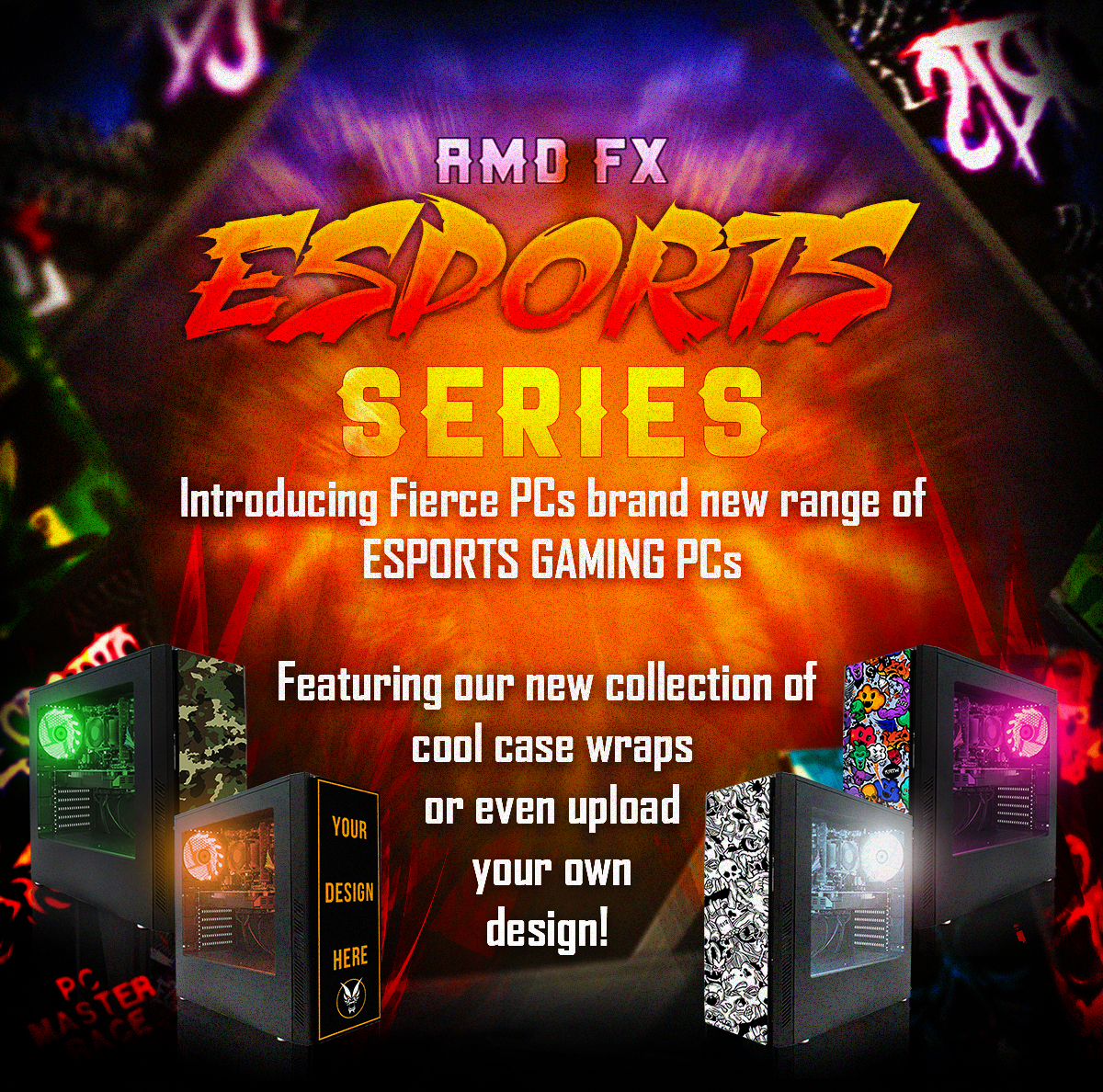 Introducing Fierce PCs brand new range of eSports gaming PCs. Featuring our new collection of cool case wraps. ESPORTS AMD FX SERIES