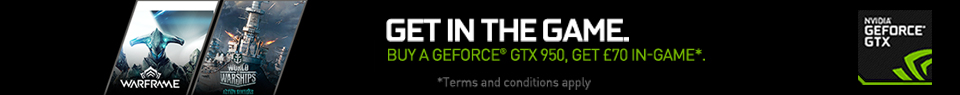 Get in the Game.  Buy a Geforce GTX 950, get £70 in game.