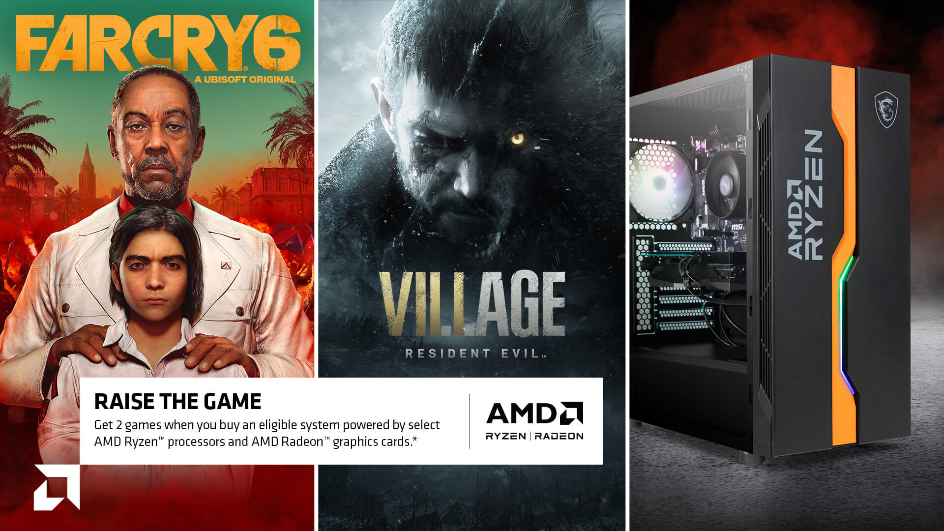 RAISE THE GAME - Get 2 games when you buy an eligible system powered by select AMD Ryzen™ processors and AMD Radeon™ graphics cards.*